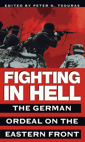 Fighting in Hell: The German Ordeal on the Eastern Front 9780804116985