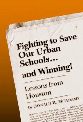 Fighting to Save Our Urban Schools--And Winning!: Lessons from Houston