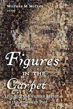Figures in the Carpet: Finding the Human Person in the American Past 9780802863119