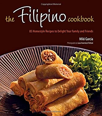 The Filipino Cookbook: 85 Homestyle Recipes to Delight Your Family and Friends 9780804840880