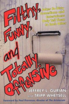 Filthy, Funny, and Totally Offensive: Jokes So Dirty Comedians and Entertainers Only Tell Them to Each Other 9780806528090