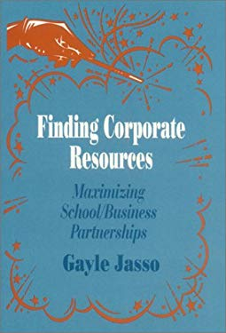 Finding Corporate Resources: Maximizing School/Business Partnerships 9780803964518