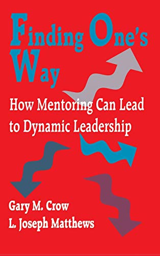 Finding One's Way: How Mentoring Can Lead to Dynamic Leadership 9780803965454