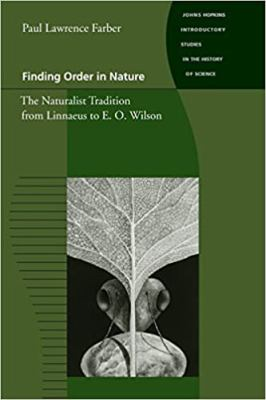Finding Order in Nature: The Naturalist Tradition from Linnaeus to E. O. Wilson 9780801863905