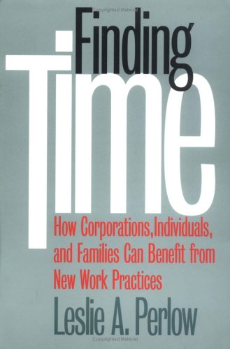 Finding Time: How Corporations, Individuals, and Families Can Benefit from New Work Practices 9780801484452