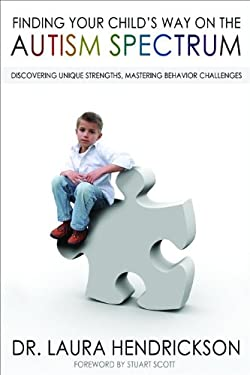 Finding Your Child's Way on the Autism Spectrum: Discovering Unique Strengths, Mastering Behavior Challenges 9780802445056