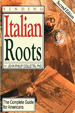 Finding Your Italian Roots. the Complete Guide for Americans. Second Edition 9780806317410