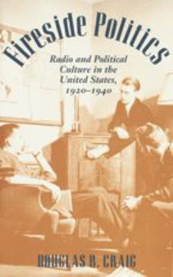 Fireside Politics: Radio and Political Culture in the United States, 1920-1940 9780801864391