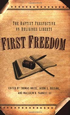 First Freedom: The Baptist Perspective on Religious Liberty 9780805443875