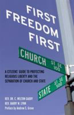 First Freedom First: A Citizen's Guide to Protecting Religious Liberty and the Separation of Church and State 9780807042243
