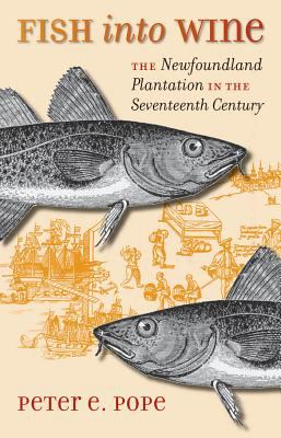 Fish Into Wine: The Newfoundland Plantation in the Seventeenth Century 9780807829103