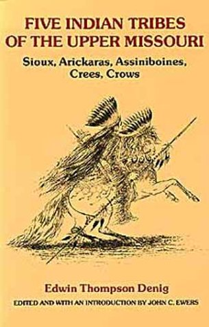 Five Indian Tribes of the Upper Missouri: Sioux, Arickaras, Assiniboines, Crees, Crows 9780806113081