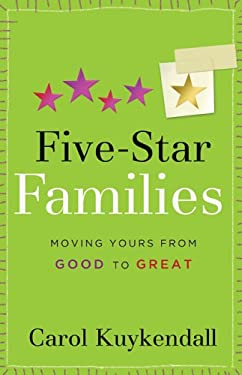 Five-Star Families: Moving Yours from Good to Great 9780800730598