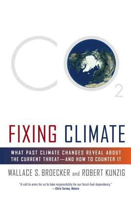 Fixing Climate: What Past Climate Changes Reveal about the Current Threat--And How to Counter It 9780809045020