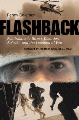 Flashback: Posttraumatic Stress Disorder, Suicide, and the Lessons of War 9780807050415