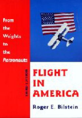 Flight in America: From the Wrights to the Astronauts 9780801866852