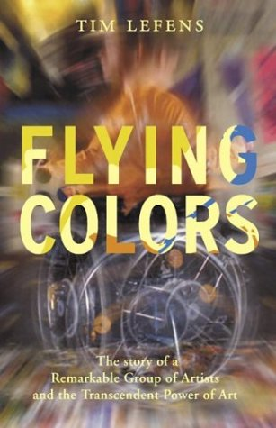 Flying Colors: The Story of a Remarkable Group of Artists and Their Triumph Over the Most Extreme Challenges 9780807031803
