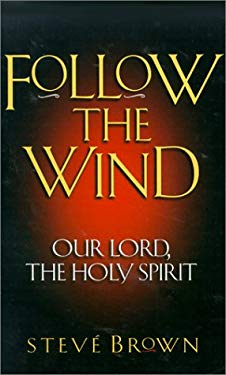 Follow the Wind: Our Lord, the Holy Spirit 9780801058349