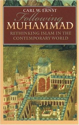 Following Muhammad : Rethinking Islam in the Contemporary World