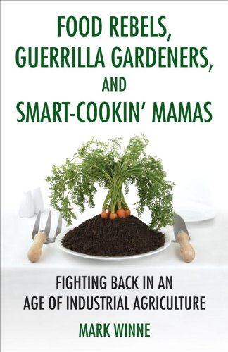 Food Rebels, Guerrilla Gardeners, and Smart-Cookin' Mamas: Fighting Back in an Age of Industrial Agriculture 9780807047378