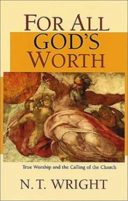 For All God's Worth: True Worship and the Calling of the Church 9780802843197