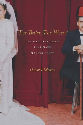 For Better, for Worse: The Marriage Crisis That Made Modern Egypt 9780804769600