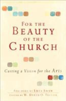 For the Beauty of the Church: Casting a Vision for the Arts 9780801071911