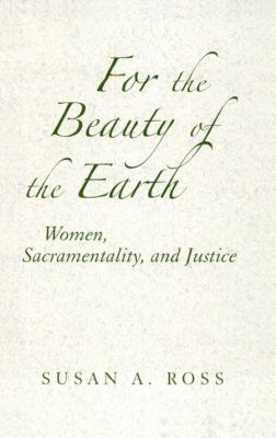 For the Beauty of the Earth: Women, Sacramentality, and Justice 9780809144228