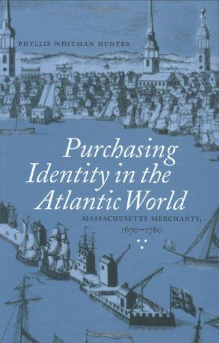 For the Love of Goods: Massachusetts Merchants in the Atlantic World 9780801438554