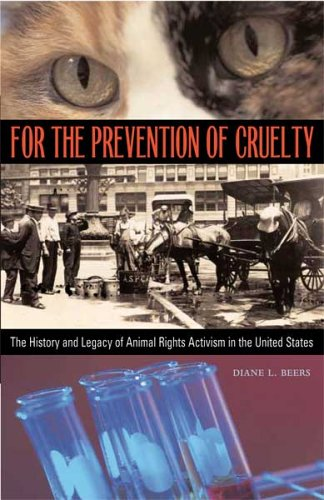 For the Prevention of Cruelty: The History and Legacy of Animal Rights Activism in the United States 9780804010870
