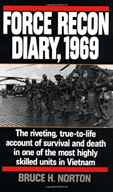 Force Recon Diary, 1969: The Riveting, True-To-Life Account of Survival and Death in One of the Most Highly Skilled Units in Vietnam 9780804106719