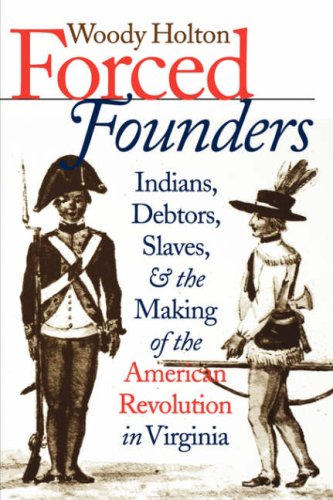 Forced Founders: Indians, Debtors, Slaves & the Making of the American Revolution in Virginia 9780807847848