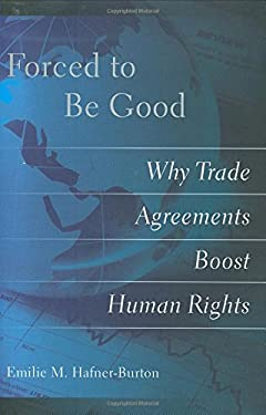Forced to Be Good: Why Trade Agreements Boost Human Rights 9780801446436