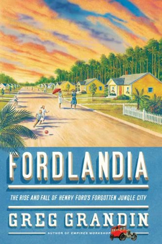 Fordlandia: The Rise and Fall of Henry Ford's Forgotten Jungle City 9780805082364