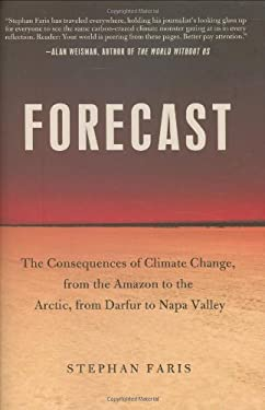 Forecast: The Consequences of Climate Change, from the Amazon to the Arctic, from Darfur to Napa Valley 9780805087796
