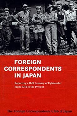Foreign Correspondents in Japan: Covering a Half-Century of Upheavals: From 1945 to the Present 9780804821148