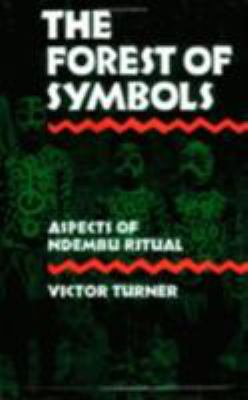 The Forest of Symbols: Aspects of Ndembu Ritual 9780801491016
