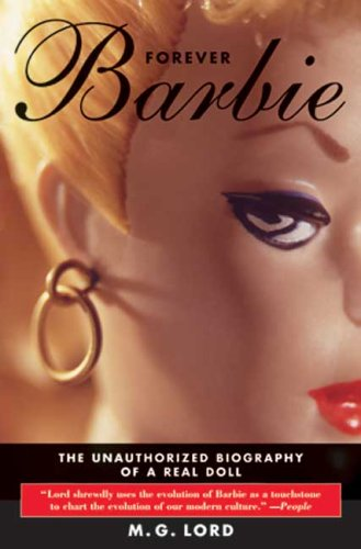 Forever Barbie: The Unauthorized Biography of a Real Doll 9780802776945