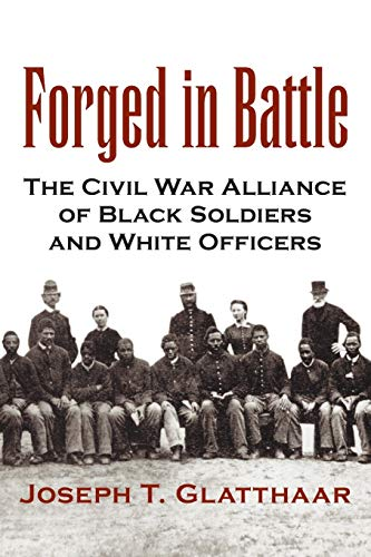 Forged in Battle: The Civil War Alliance of Black Soldiers and White Officers 9780807125601