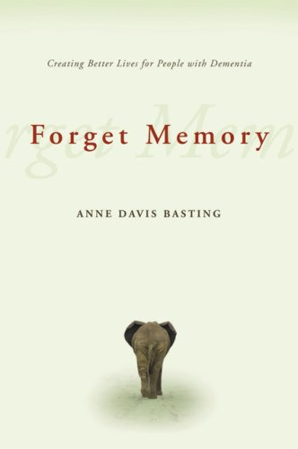 Forget Memory: Creating Better Lives for People with Dementia 9780801892493