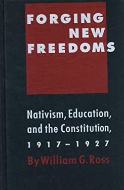 Forging New Freedoms: Nativism, Education and the Constitution, 1917-1927 9780803239005