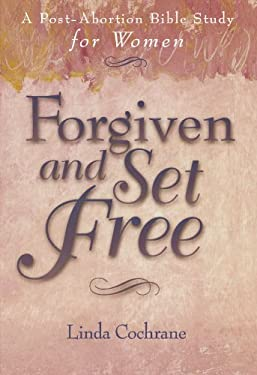 Forgiven and Set Free: A Post-Abortion Bible Study for Women 9780801057236