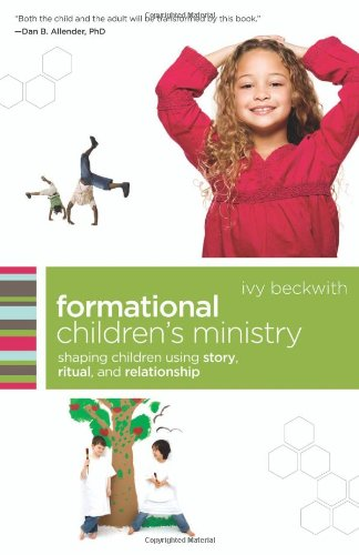 Formational Children's Ministry: Shaping Children Using Story, Ritual, and Relationship 9780801071874