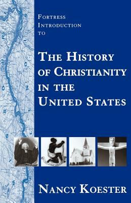 Fortress Introduction to the History of Christianity in the United States 9780800632779
