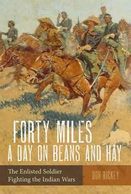 Forty Miles a Day on Beans and Hay: The Enlisted Soldier Fighting the Indian Wars 9780806111131