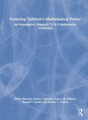 Fostering Children's Mathematical Power: An Investigative Approach to K-8 Mathematics Instruction 9780805831054
