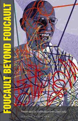 Foucault Beyond Foucault: Power and Its Intensifications Since 1984 9780804757010
