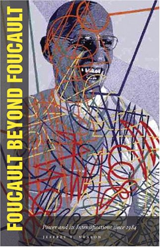 Foucault Beyond Foucault: Power and Its Intensifications Since 1984 9780804757027