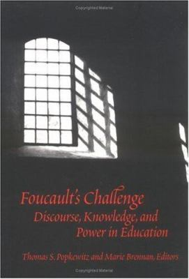 Foucault's Challenge: Discourse, Knowledge, and Power in Education 9780807736760