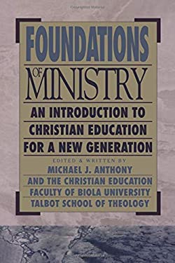 Foundations of Ministry: An Introduction to Christian Education for a New Generation 9780801021664
